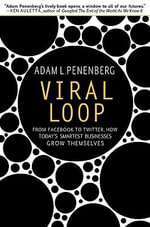 Viral Loop : From Facebook to Twitter, How Today's Smartest Businesses Grow Themselves - Adam Penenberg