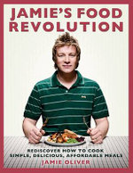 Jamie's Food Revolution : Rediscover How to Cook Simple, Delicious, Affordable Meals - Jamie Oliver