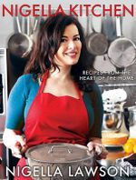 Nigella Kitchen : Recipes from the Heart of the Home - Nigella Lawson