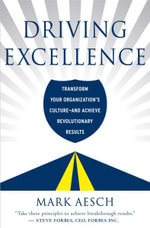 Driving Excellence : Management Principles from the Little Bus Company That Could - Mark Aesch