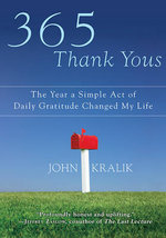 365 Thank Yous : The Year a Simple Act of Daily Gratitude Changed My Life - John Kralik