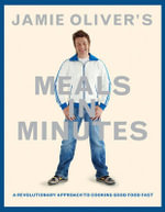 Jamie Oliver's Meals in Minutes : A Revolutionary Approach to Cooking Good Food Fast - Jamie Oliver