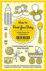 How To Rock Your Baby : A Heartwarming, Back-To-Basics, Happy Baby Guide - Erin Bried