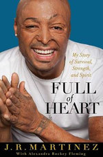 Full of Heart : My Story of Survival, Strength, and Spirit - J R Martinez