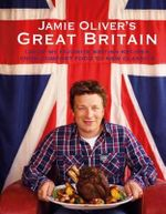 Jamie Oliver's Great Britain : 130 of My Favorite British Recipes, from Comfort Food to New Classics - Jamie Oliver