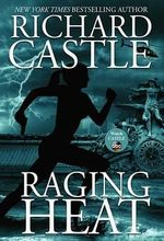 Raging Heat : Nikki Heat - Richard Castle