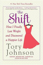 The Shift : How I Finally Lost Weight and Discovered a Happier Life - Tory Johnson