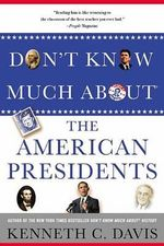 Don't Know Much About the American Presidents - Kenneth C. Davis