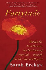 Fortytude : Choosing to Make the Next Decades the Best Years of Your Life - Sarah Brokaw
