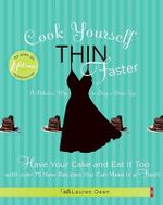 Cook Yourself Thin Faster :  Have Your Cake and Eat It Too with Over 75 New Recipes You Can Make in a Flash! - Lauren Deen
