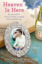 Heaven Is Here : An Incredible Story of Hope, Triumph and Everyday Joy - Stephanie Nielson