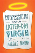 Confessions of a Latter-Day Virgin : A Memoir - Nicole Hardy
