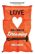 Love with a Chance of Drowning : Lonely Planet Travel Guide - Torre Deroche