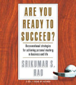 Are You Ready to Succeed? : Unconventional Strategies for Achieving Personal Mastery in Business and Life - Srikumar S Rao