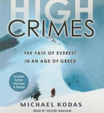 High Crimes : The Fate of Everest in an Age of Greed - Michael Kodas