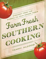 Farm Fresh Southern Cooking : Straight from the Garden to Your Dinner Table - Tammy Algood