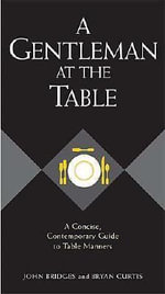 A Gentleman at the Table: A Concise, Contemporary Guide to Table Manners : Gentlemanners Book Ser. - New Holland Publishers