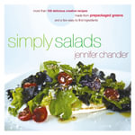 Simply Salads : More Than 100 Creative Recipes You Can Make in Minutes from Prepackaged Greens and a Few Easy-To-Find Ingredients - Jennifer Chandler