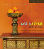 Latin Style : Decorating Your Home with Color, Texture, and Passion - Juan Carlos Arcila-Duque