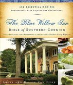 The Blue Willow Inn Bible of Southern Cooking : 450 Essential Recipes Southerners Have Enjoyed for Generations - Louis And Billie Van Dyke