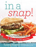 In a Snap! : Tasty Southern Recipes You Can Make in 5, 10, 15, or 30 Minutes - Tammy Algood