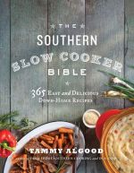 The Southern Slow Cooker Bible : 365 Easy and Delicious Down-Home Recipes - Tammy Algood