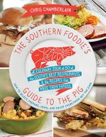 The Southern Foodie's Guide to the Pig : A Culinary Tour of the South's Best Restaurants & the Recipes That Made Them Famous - Chris Chamberlain