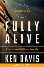 Fully Alive Action Kit : A Journey That Will Change Your Life - Ken Davis