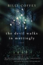 The Devil Walks in Mattingly - Billy Coffey