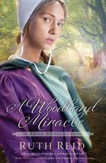 A Woodland Miracle : The Amish Wonders Series - Ruth Reid