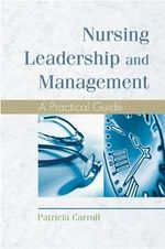 Nursing Leadership and Management : A Practical Guide - Patricia Carroll