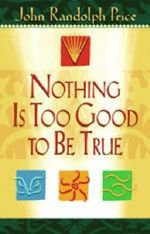 Nothing Is Too Good to Be True - John Randolph Price