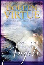 Messages from Your Angels : What Your Angels Want You to Know - Doreen Virtue