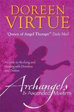 Archangels and Ascended Masters : A Guide to Working and Healing with Divinities and Deities - Doreen Virtue