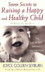 Seven Secrets To Raising A Happy Healthy Child - Joyce Golden Seyburn