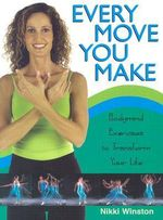 Every Move You Make :  Bodymind Exercises to Transform Your Life - Nikki Winston