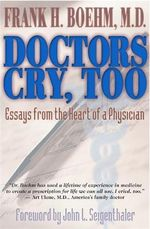 Doctors Cry, Too  : Essays from the Heart of a Physician - Boehm Frank H