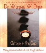Getting in the Gap  :  Making Conscious Contact with God Through Meditation - Wayne W. Dyer