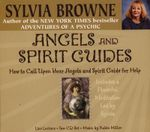 Angels and Spirit Guides : How to Call Upon Your Angels and Spirit Guides for Help - Sylvia Browne