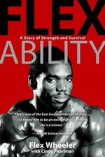 Flex Ability  :  A Story of Strength and Survival - Flex Wheeler