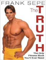 The Truth  :  The Only Fitness Book You'll Ever Need - Frank Sepe