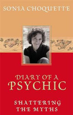 Diary of a Psychic  :  Shattering the Myths - Sonia Choquette