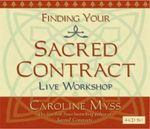 Finding Your Sacred Contract - Caroline M. Myss