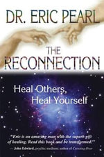 The Reconnection  :  Heal Others, Heal Yourself - Dr. Eric Pearl