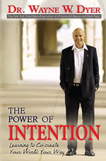 The Power of Intention : Learning to Co-Create Your World Your Way - Dr. Wayne W. Dyer