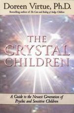The Crystal Children  :  A Guide to the Newest Generation of Psychic and Sensitive Children - Doreen Virtue