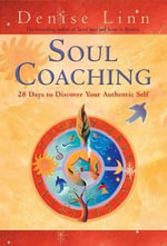 Soul Coaching : 28 Days to Discover Your Authentic Self - Denise Linn