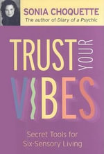 Trust Your Vibes : How to Contact Your Angels and Spirit Helpers - Sonia Choquette