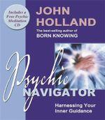 Psychic Navigator  :  Harnessing Your Inner Guidance - John Holland