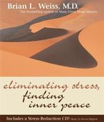 Eliminating Stress, Finding Inner Peace - Brian L. Weiss, M.D.